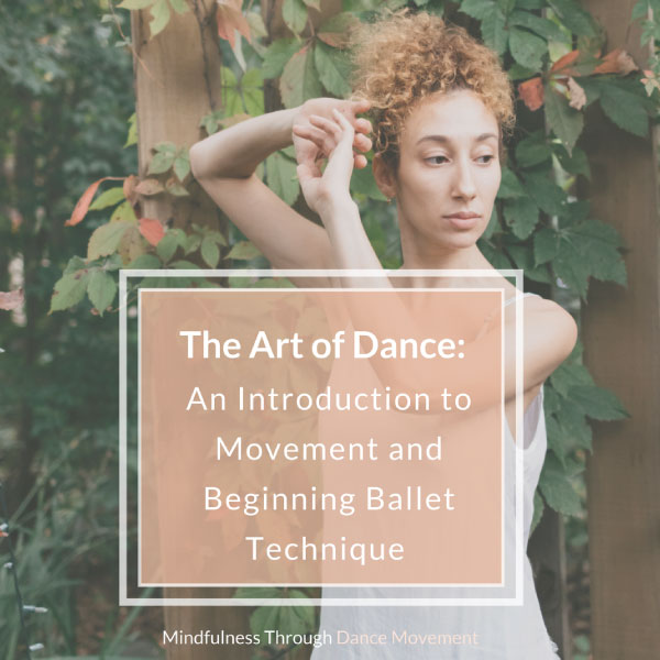 The Art of Dance: An Introduction to Movement and Beginning Ballet Technique  Discount off of One Workshop #mindfulness #dancemovement #supportive #joyful   miriamtheartofdance.com