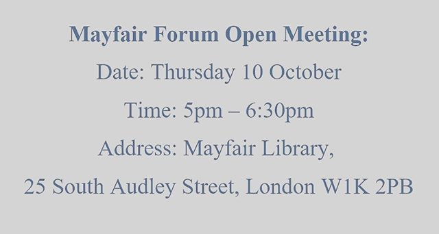 Please join the Mayfair Neighbourhood Forum on Thursday 10th October at The Mayfair Room at the Mayfair Library for an informal, open meeting to discuss the Mayfair Neighbourhood Plan. This is an excellent opportunity to ensure you are informed about the 31st October referendums and voting process, and to ask questions about the plan.  There will be two short speeches at approximately 5.30pm, but please do drop in at any time that is suitable to you. Refreshments will be served  We look forward to seeing as many of you there as possible. If you are planning on coming, please email info@mayfairforum.org