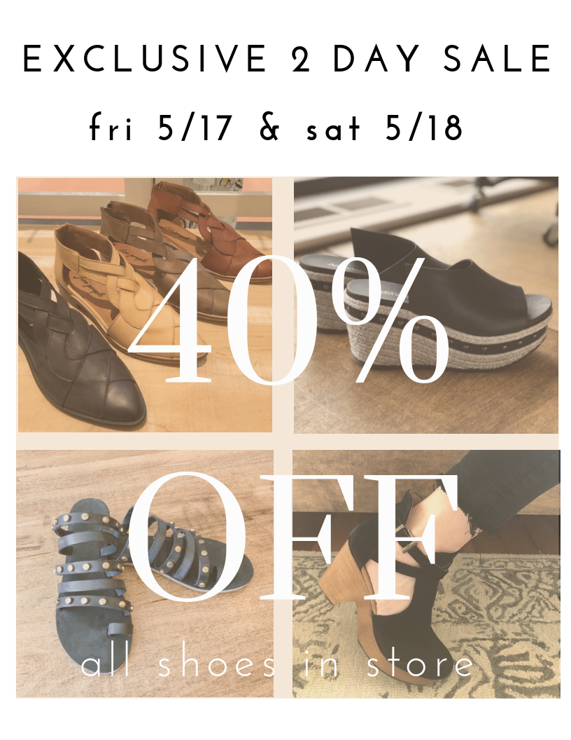 Exclusive 2 Day Shoe Sale: 5/17 & 5/18 - For 2 days only, we are offering 40% OFF all styles of the season's most adorable shoes. Come in and match your cutest outfits with the cutest shoes at a super discount!