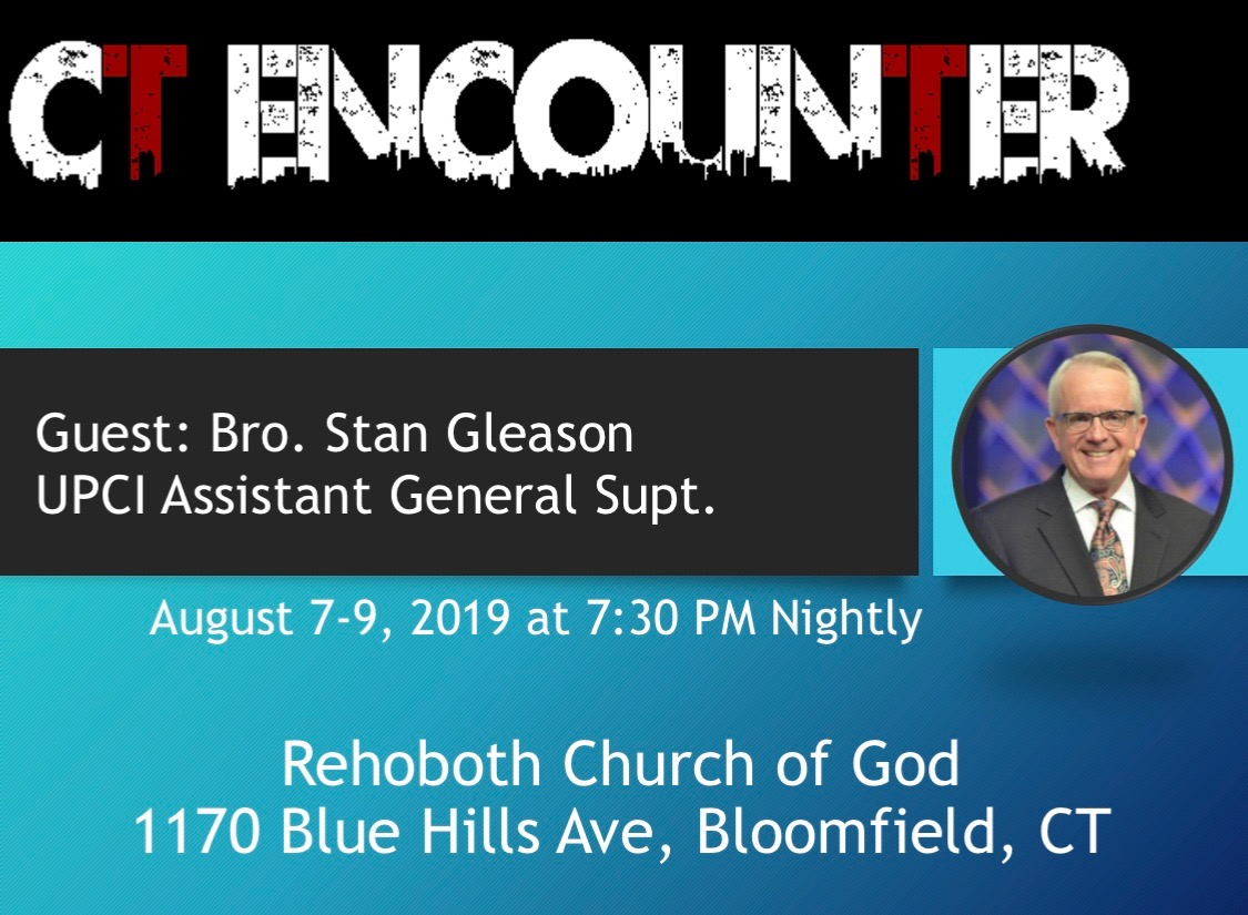 🔥 CT Encounter 2019  with Brother Stan Gleason. August 7-9 @ 7:30pm  Location:  Rehoboth Church of God 1170 Blue Hills Ave Bloomfield, CT  #UPCI   #AllTheGloryToGod   #Connecticut     FACEBOOK EVENT LINK:  https://www.facebook.com/events/395135071110698/