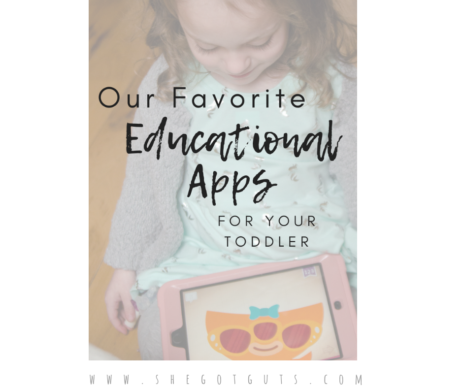 our favorite educational apps for your toddler- she got guts.com.png