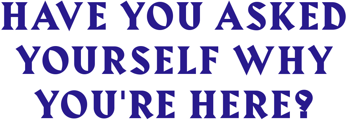 HaveYouAskedYourselfWhy.png