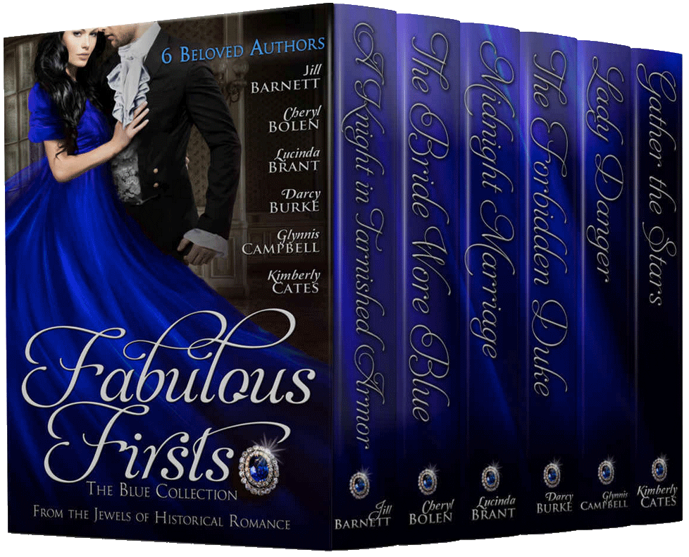 Fabulous Firsts—The Blue Collection - More than 1700 pages—six novels from six from six of the twelve Jewels of Historical Romance.A KNIGHT IN TARNISHED ARMORJill Barnett—Fool Me Once seriesEngland, 14th CenturyTHE BRIDE WORE BLUECheryl Bolen—Brides of Bath seriesEngland, 1811MIDNIGHT MARRIAGELucinda Brant—Roxton Family SagaEngland & France, 1769THE FORBIDDEN DUKEDarcy Burke—The Untouchables seriesLondon, 1811LADY DANGERGlynnis Campbell—Warrior Maids of Rivenloch seriesScotland, 1136GATHER THE STARSKimberly Cates—Culloden's Fire series Scotland, 1746