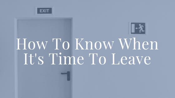 How To Know When It's Time To Leave Blog Title.png
