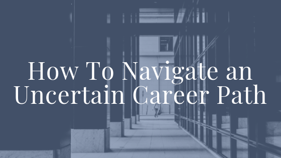 How to Navigate an Uncertain Career Path Blog Title.png