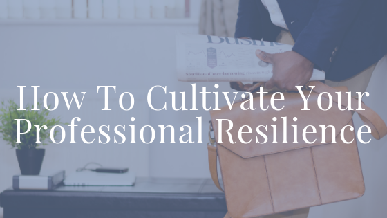 How to Cultivate Your Professional Resilience Blog Title.png
