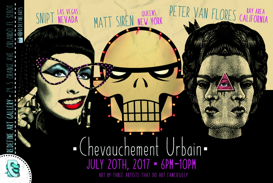 Chevauchement Urbain  An urban art take on overlaying imagery and context through illustration, paper collage, Décollage, and graffiti.  Matt Siren, a street art legend and heavy weight from New York City /// Snipt, a Las Vegas staple and rising star /// Redefine Gallery co-owner, Peter Van Flores, a street artist and gallery frequent, who carved his reputation while in Orlando but now resides in the Bay Area of California. All 3 artists come together to make street art, meet fine art. A collaborative mural will be on view along with original art work, posters, and archival prints.