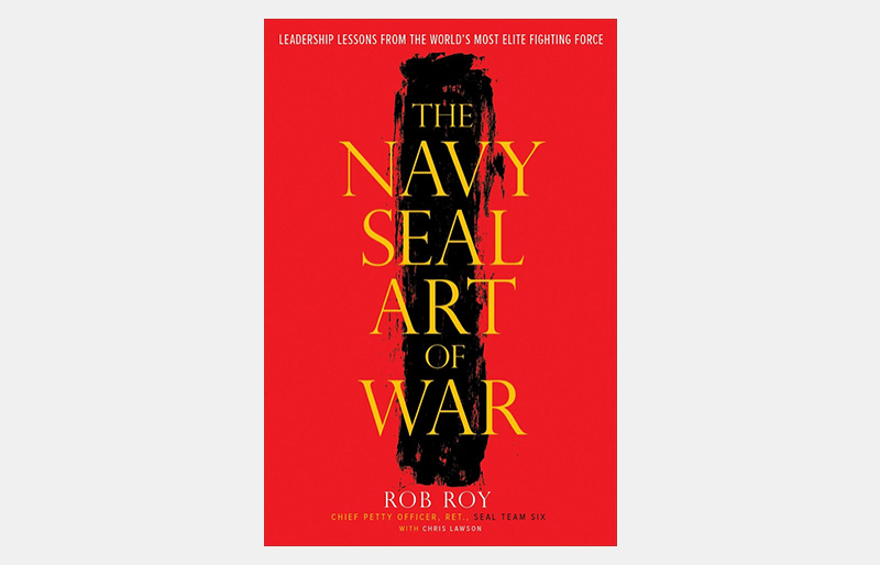 The Navy SEAL Art of War by Rob Roy