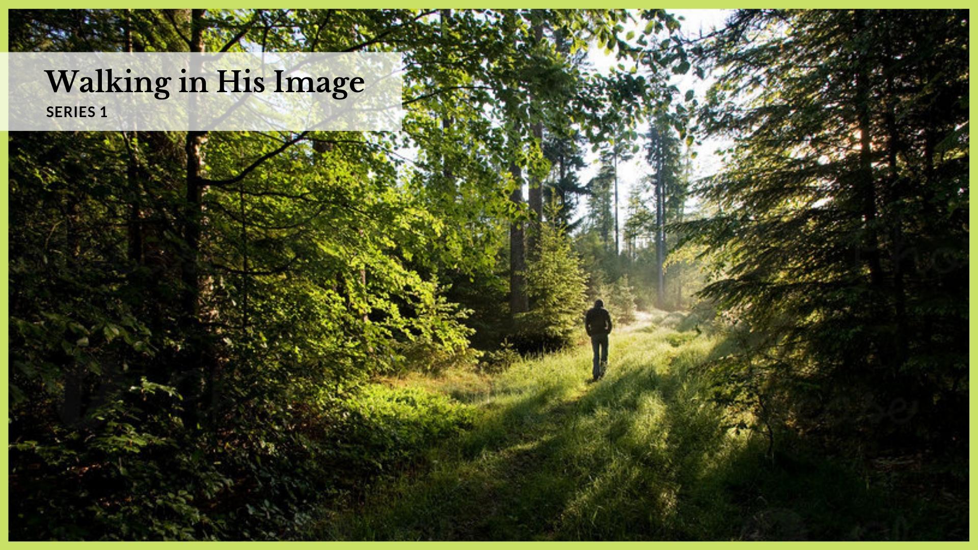 walking in His image.jpg