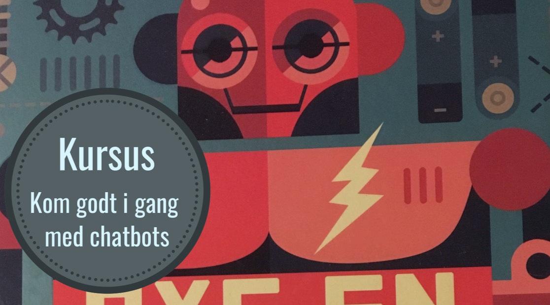 KURSUS Kom godt i gang med chatbots -
