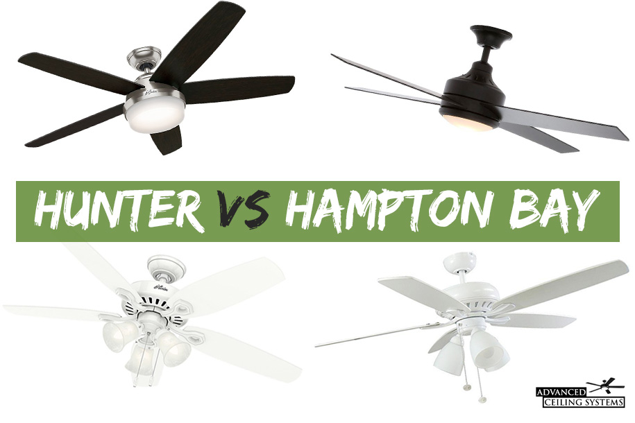 Hunter Vs Hampton Bay Ceiling Fans What You Need To Know Advanced Ceiling Systems
