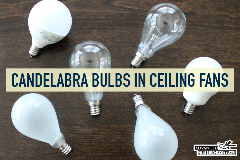Why Ceiling Fans Have Candelabra Bulbs Explained Advanced Ceiling Systems