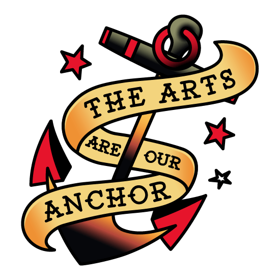 The Arts Are Our Anchor