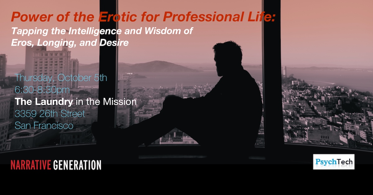 The Power of the Erotic for Professional Life: Tapping the Intelligence and Wisdom of Eros, Longing, and Desire