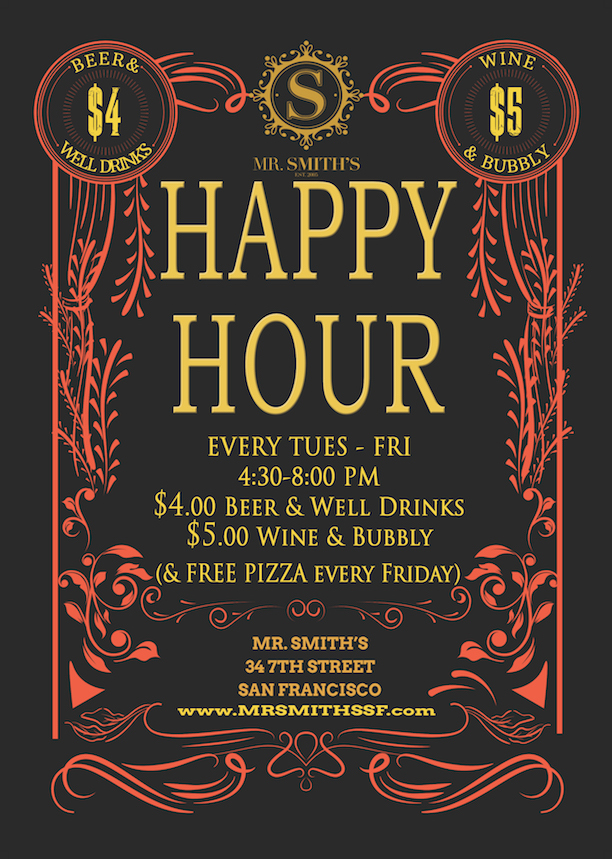 Happy Hour  (probably mid-markets' best!) Every Tuesday- Friday 4:30 pm- 8:00 pm $4 well drinks/ beers $5 wine/ bubbly +Free Pizza every Friday