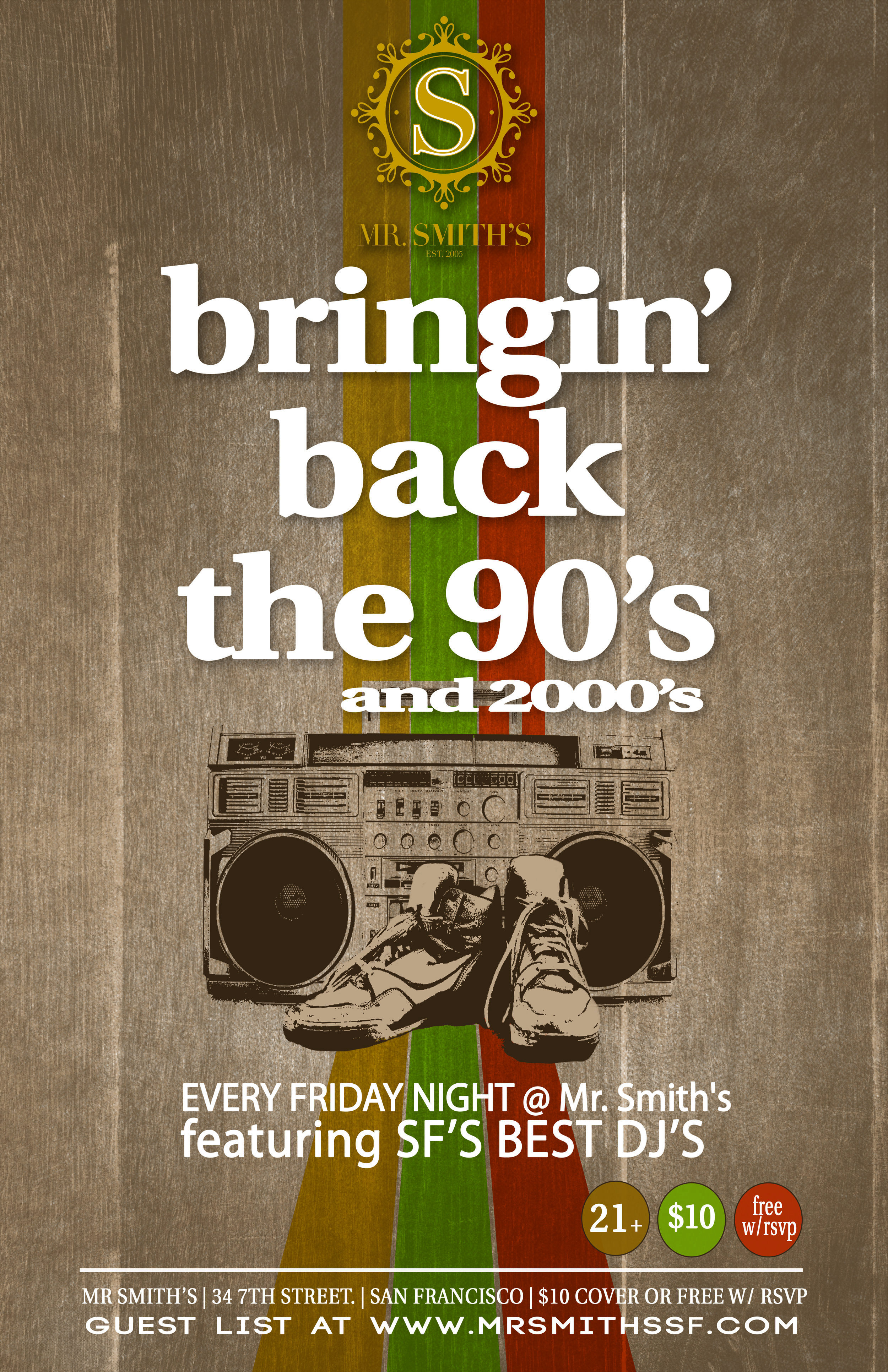 Go back in time every Friday with our throwback party, Bringin' Back the 90's & 2000's. Dance to the best of two decades of hits from across the board, Hip Hop, pop, mashups, EDM, (with some current top 40 dropped in for good measure).  Beat the cover and sign up on our guest list by clicking this link here:  GUEST LIST .  For inquiries regarding bottle service, VIP room bookings or other info please contact  Michael@mrsmithssf.com .  Hours: 9pm- 2am