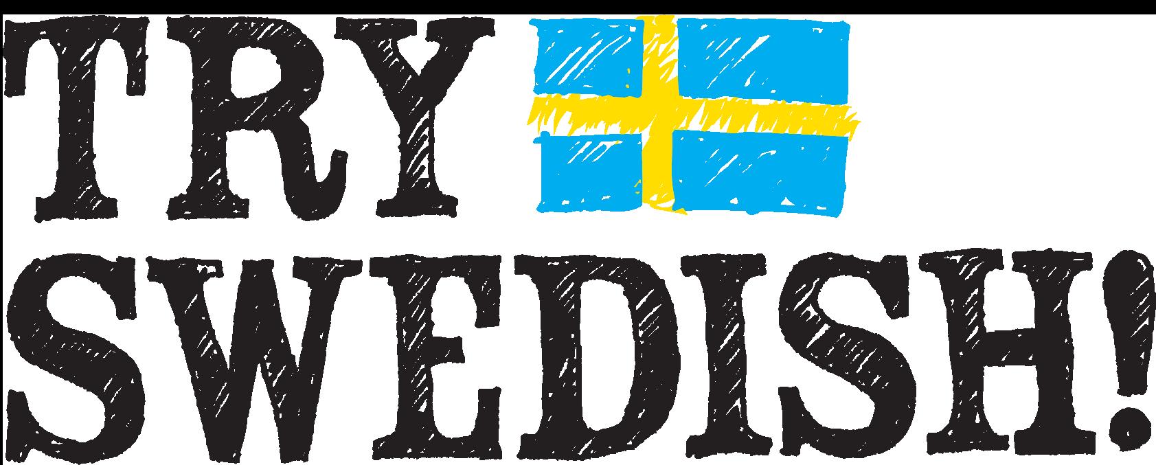 Try Swedish
