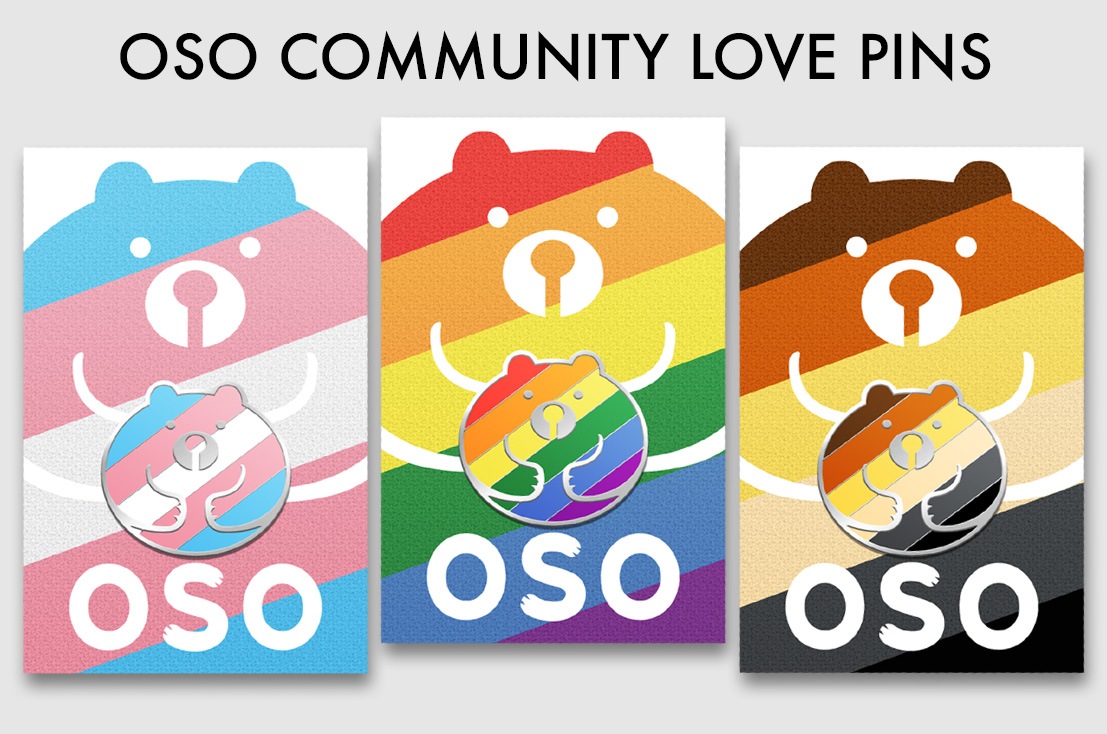 OSO shares the ❤ celebrating Pride, Trans and Bear flags, we look forward to adding to a growing list of rad communities.
