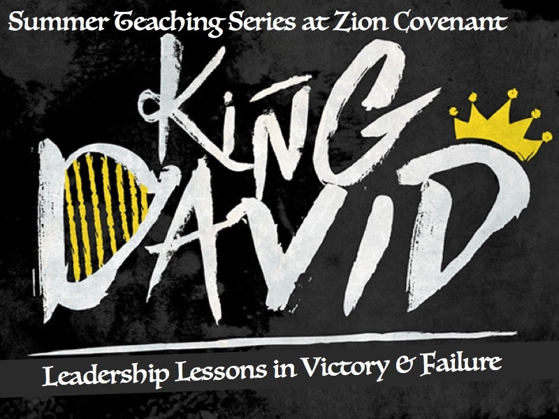 Zion Covenant Church: King David Leadership Lessons In Victory and Failure: Summer 2017 Series
