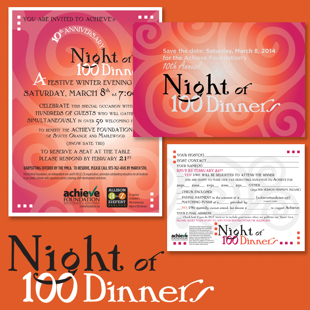 Night of 100 Dinners is Achieve's signature fund-raising event. I created its logo and the look and feel of its invitations and all items related to the event. Each year's invitation and logo are produced in new color combinations, but the branding remains consistent and instantly recognizable.
