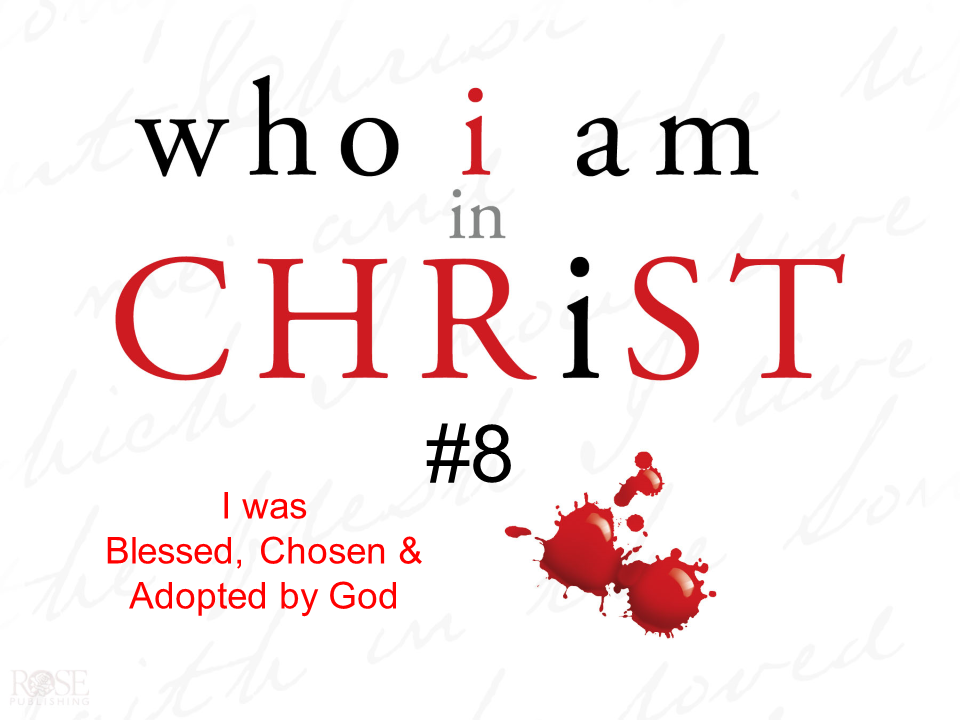 8 - I was Blessed, Chosen and Adopted by God.png