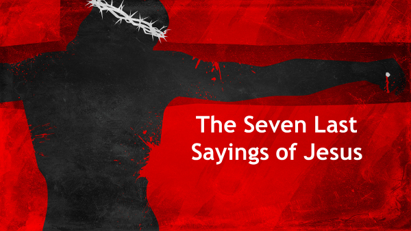 The Seven Last Sayings of Jesus