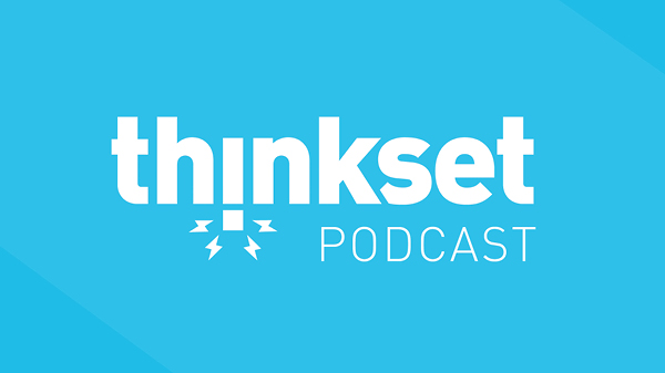 ThinkSet Podcast - Listen Here >