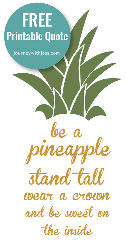 Be a Pineapple - Quote + FREE Printable — Journey With Jess ...