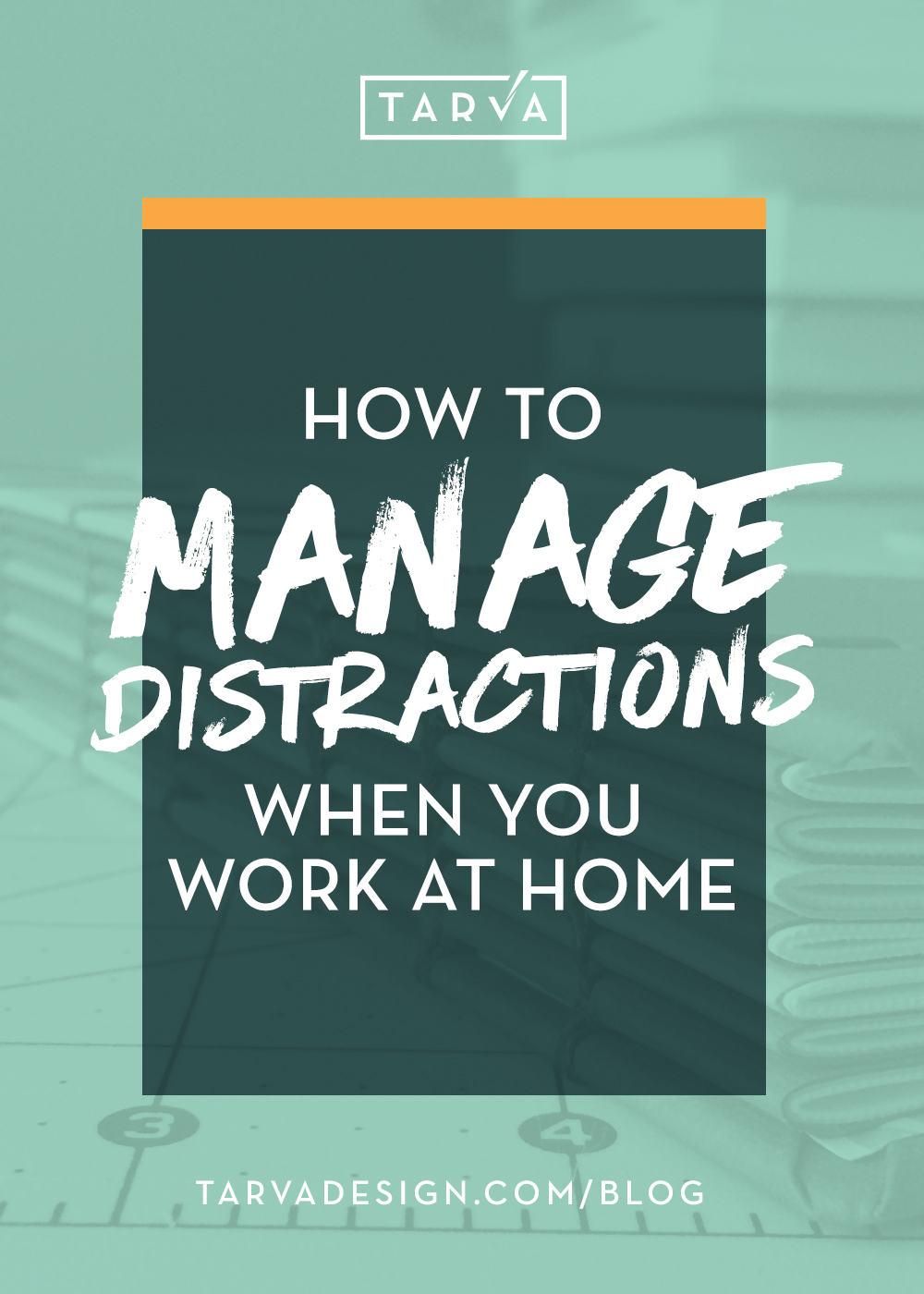 Tarva+Design+Studio_How+to+Manage+Distractions when+you+work+at+home.jpg