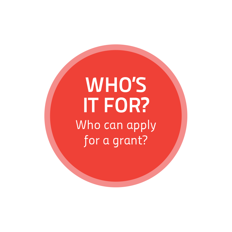 Who's it for - who can apply for a grant?