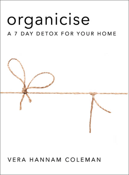 'Organicise' is a practical decluttering and environmentally conscious guide to a 7 day detox for your home.  The challenge is to simply walk through our homes and organise our environment organically. In our busy lifestyles, very few of us take the time to stop and take note of the everyday choices we are making in regards to our immediate environment; our homes. Good marketing should not dictate our standards, we need to be our own person, to research brands, products, materials, and understand and appreciate every item that enters our home. Whether it is food, laundry products, clothing or appliances knowledge is power, and wisdom is what we need.  Organicise is a 7-day detox methodology to truly detox our homes and let the fresh air in. Following Vera's five-step process is a simple, easy and effective way to fine-tune our lives to what is important. Organicise offers the reader the opportunity to increase their knowledge in a manageable way, with the result of making informed choices and being equipped to directly impact the health of their home environment.   Buy the book here.