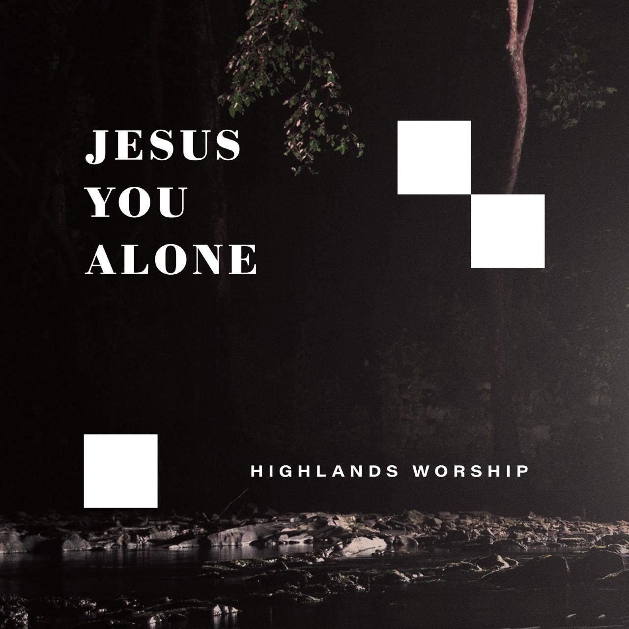 Jesus You Alone - Highlands Worship