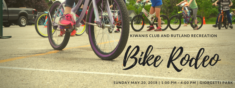 SUNDAY MAY 19, 2019 - Each year the Rutland Kiwanis Club, the Killington/Pico Cycling Club and the Rutland Recreation and Parks Department have teamed up to offer a free event to promote bike safety. The Bike Rodeo is open to any children under the age of 13. Those attending should bring their bike and have it tuned by the wonderful volunteers with the Killington/Pico Cycling Club. While their bike is being tuned the kids can be fitted for a helmet, provided by the Rutland Kiwanis Club, that they will be able to take home with them. Bike tuned, helmet on, they are ready for the bike course! Using chalk, stop signs, and cones a course is set up to simulate riding a bike on the road. Volunteers will be there to help guide bikers through the rules of riding on the road (which directions to go, when to stop, how to take turns, etc.). Food/snacks and drinks will be provided free to participants, courtesy of the Rutland Kiwanis Club.We hope to see you this year!