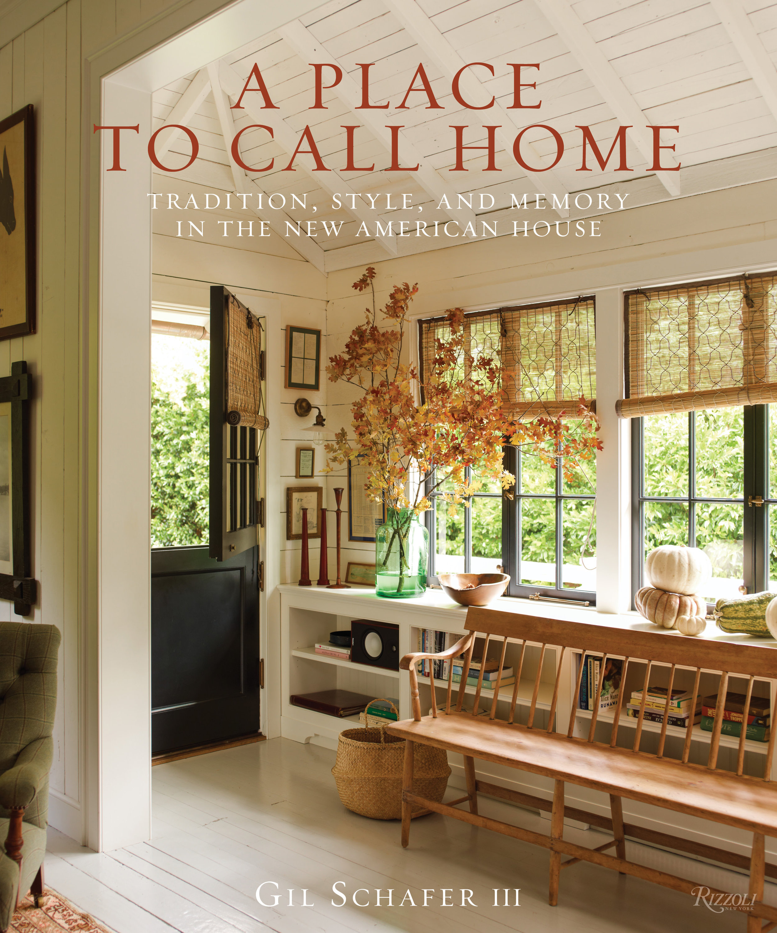 © A Place to Call Home by Gil Schafer, Rizzoli, 2017. Photos by Eric Piasecki