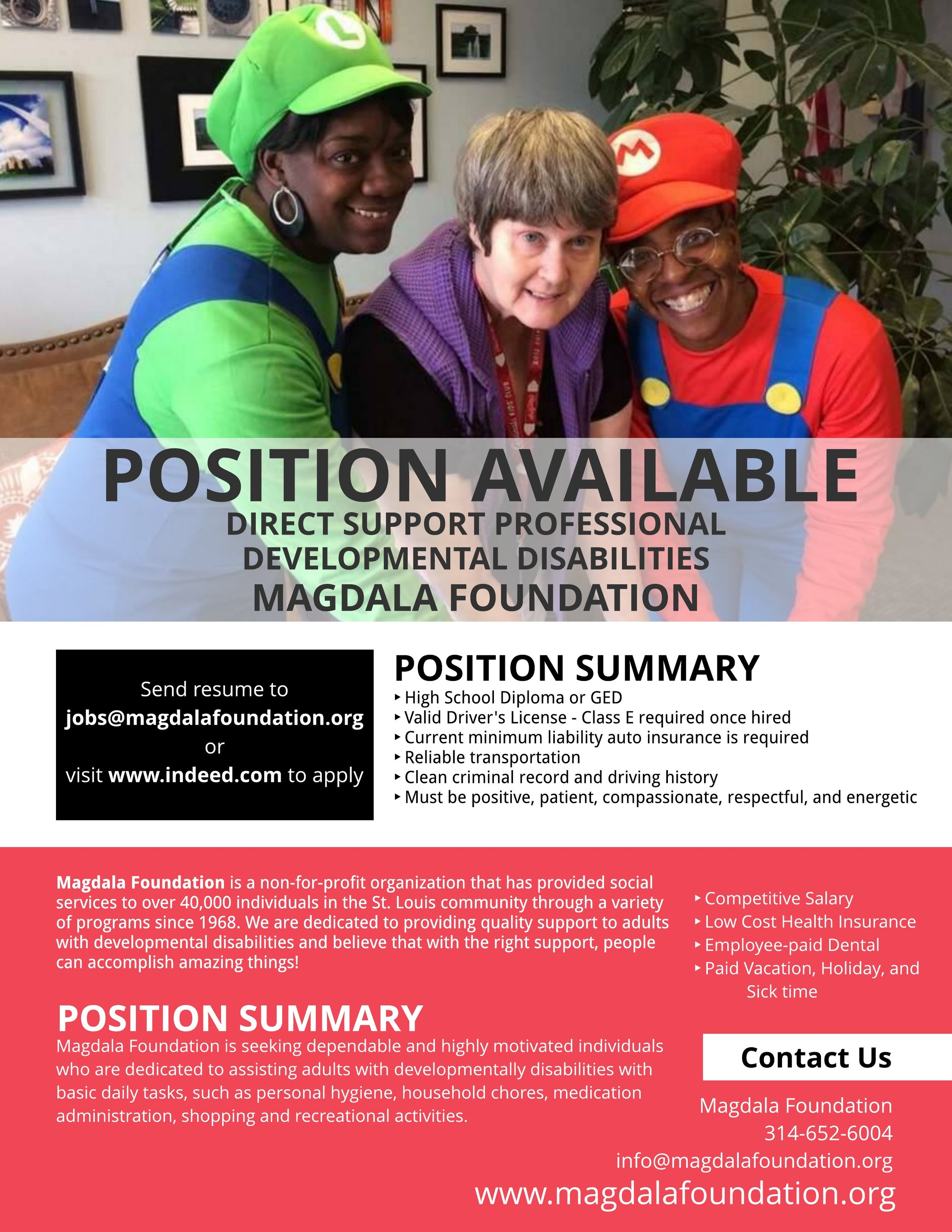 Direct Support Professionals - Magdala Foundation is seeking dependable and highly motivated individuals who are dedicated to assisting adults with developmentally disabilities with basic daily tasks, such as personal hygiene, household chores, medication administration, shopping and recreational activities.