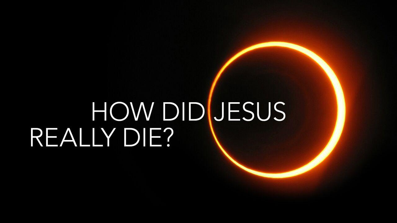 How Did Jesus Really Die? -