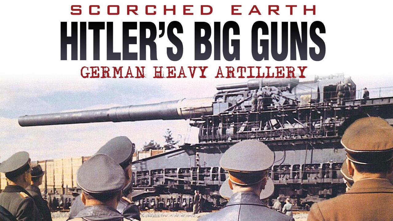 Scorched Earth: Hitler's Big Guns -