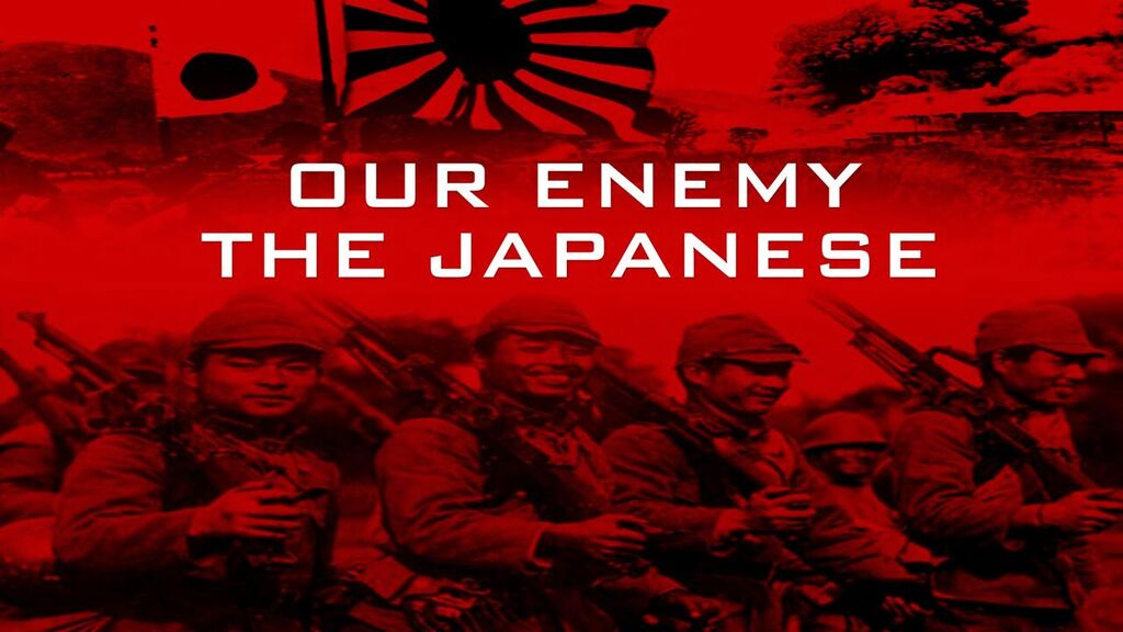 Our Enemy Japan: WWII -