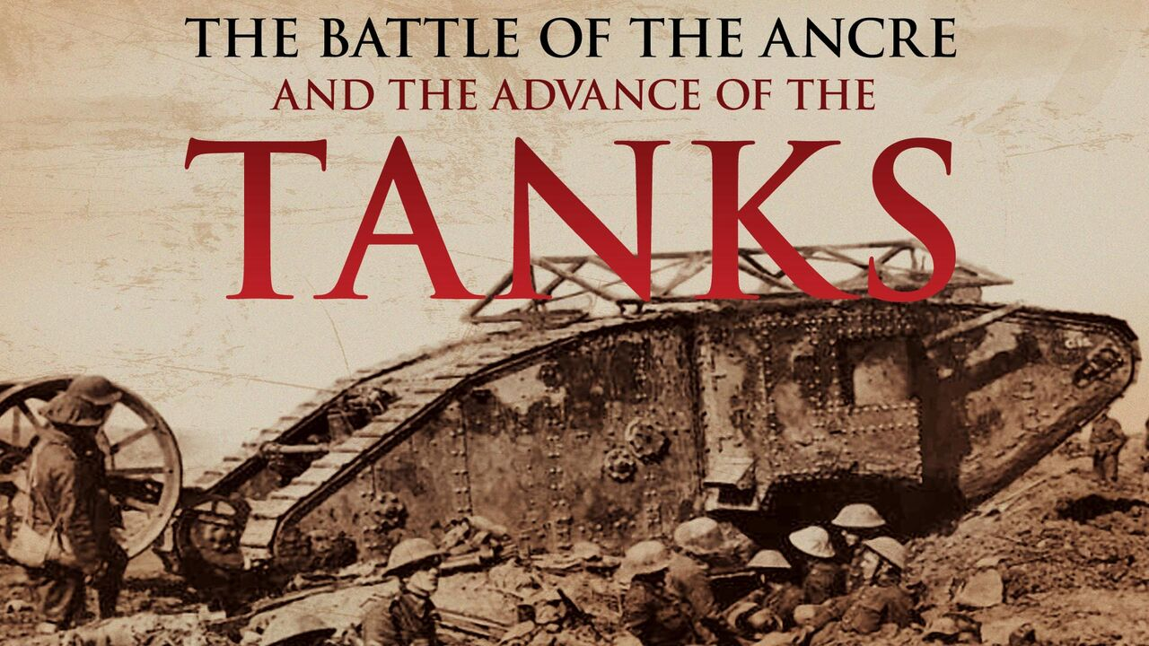 The Battle of the Ancre and the Advance of the Tanks -