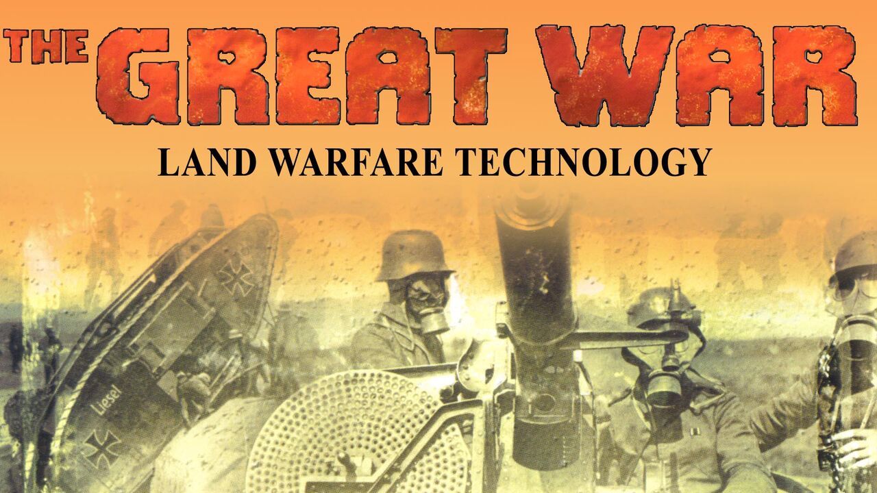 The Great War: Land Warfare Technology -