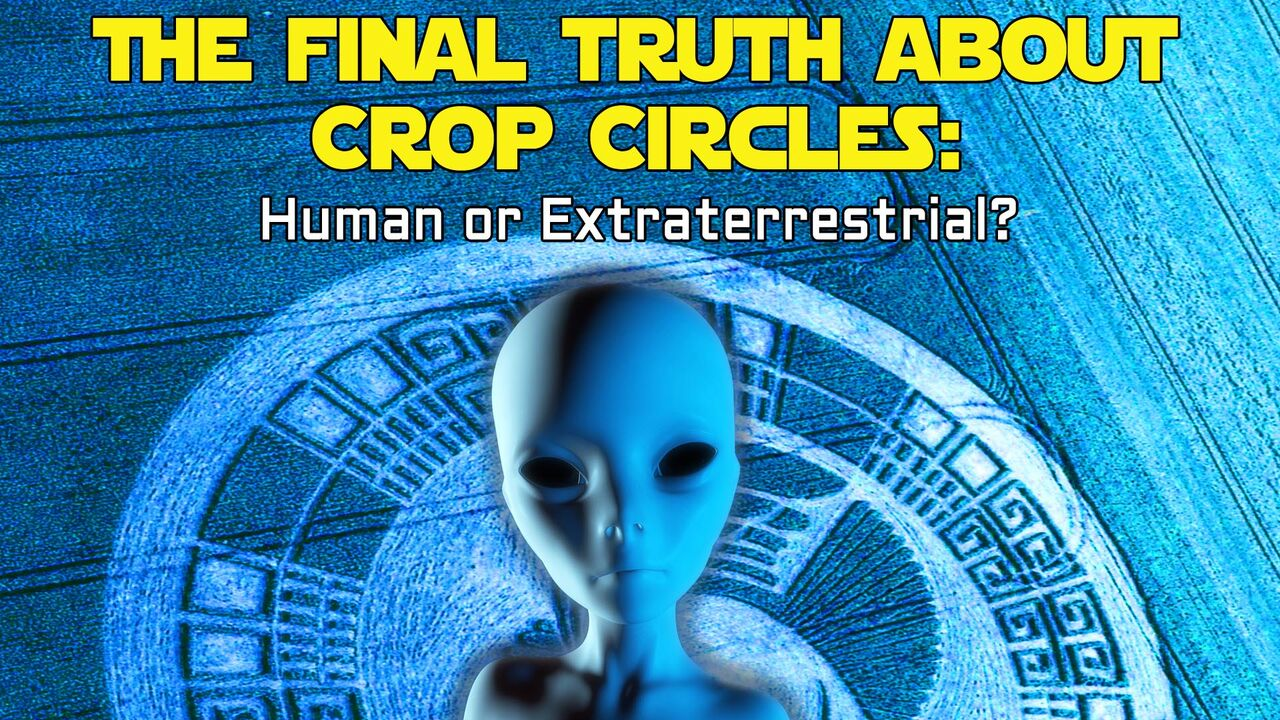 The Final Truth About Crop Circles: Human or Extraterrestrial? -