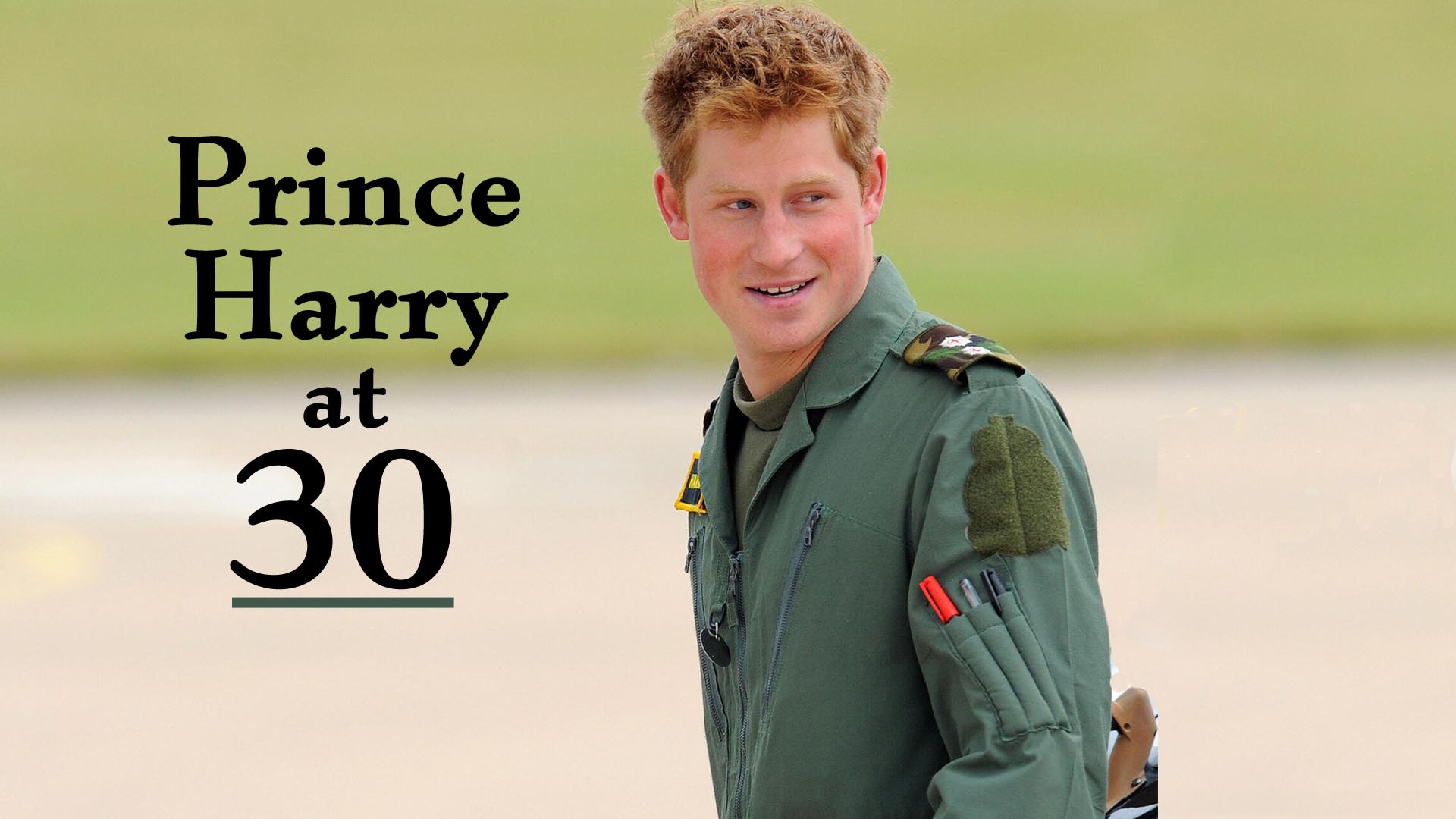 Prince Harry at 30  -