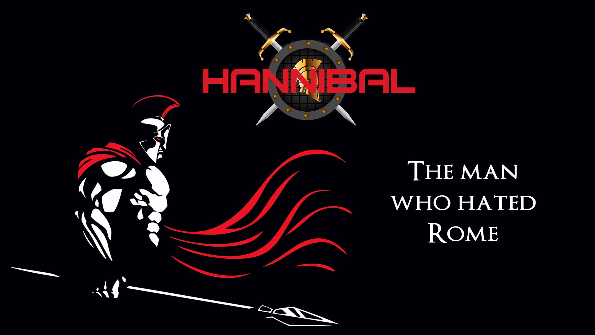 Hannibal: The Man Who Hated Rome -