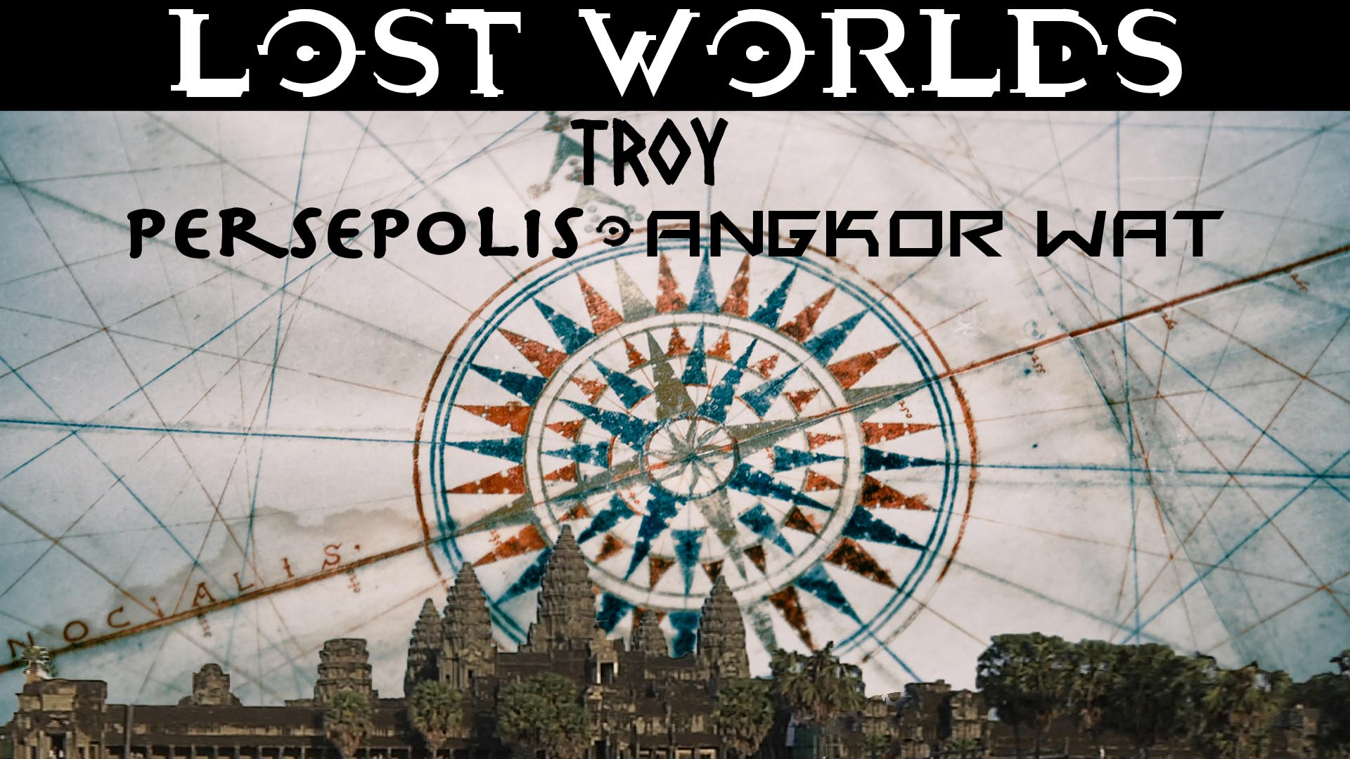 Lost Worlds: Troy, Persepolis, Angkor Wat -