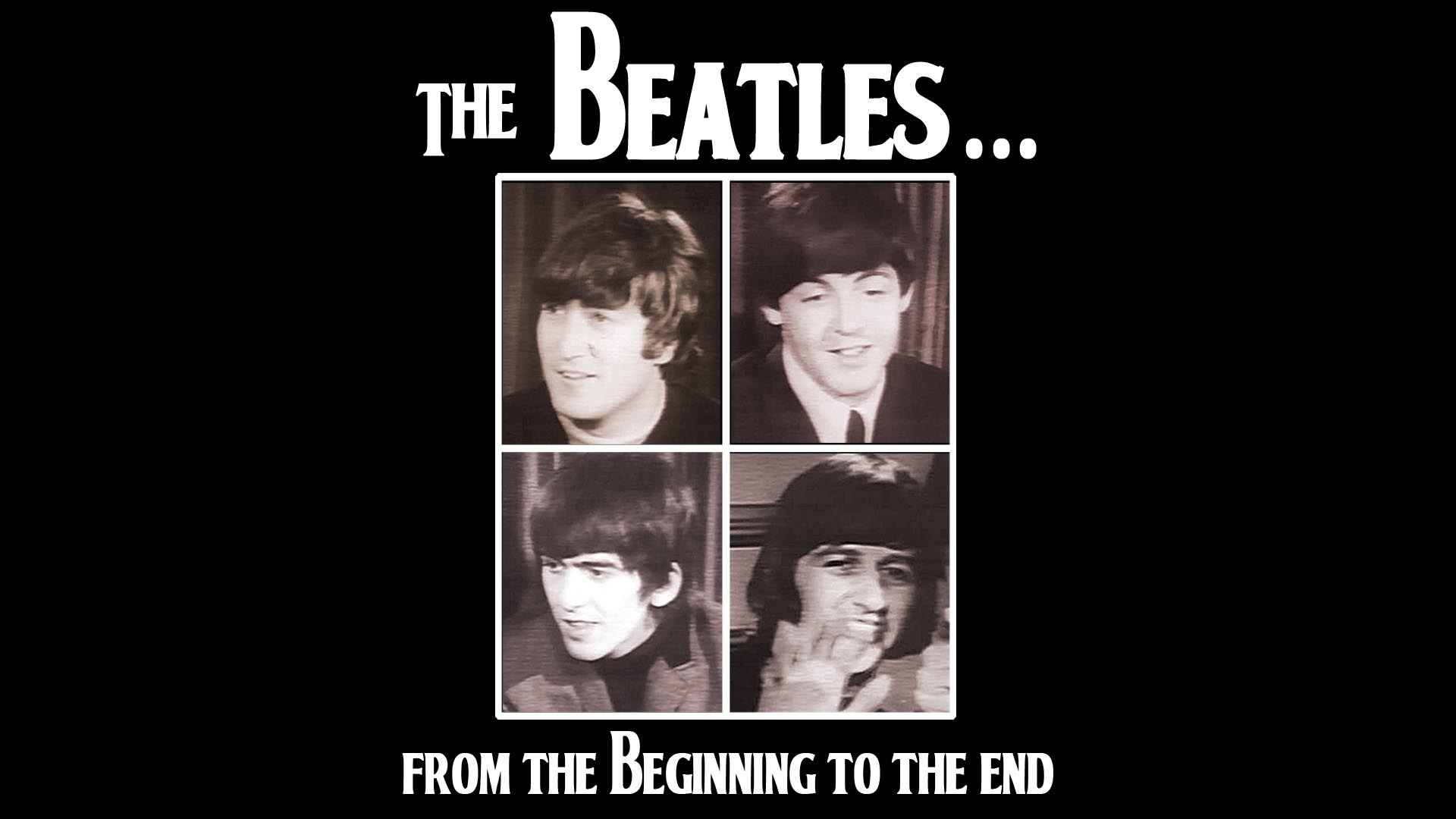 The Beatles: From The Beginning To The End -