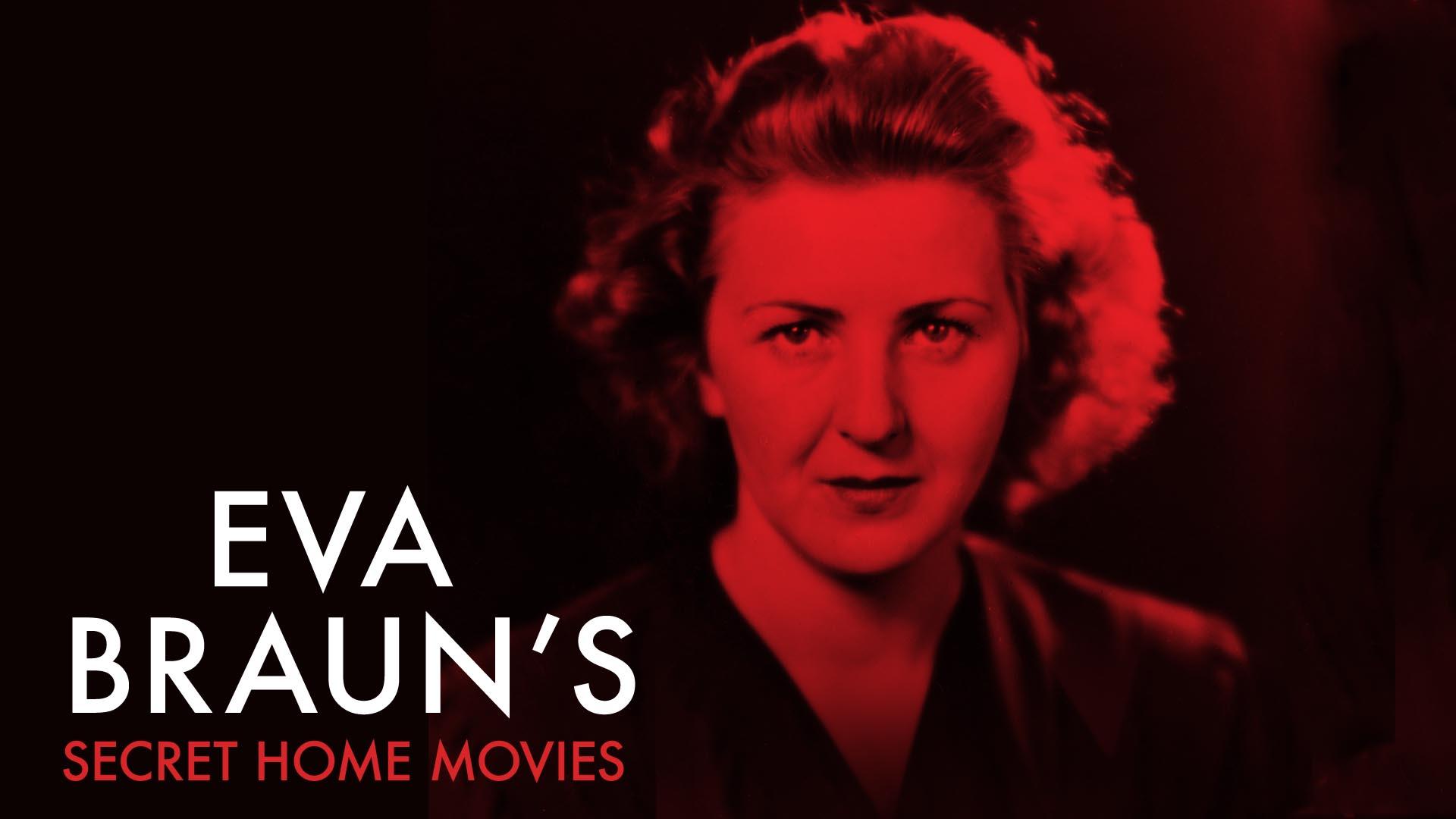 Eva Braun's Secret Home Movies  -