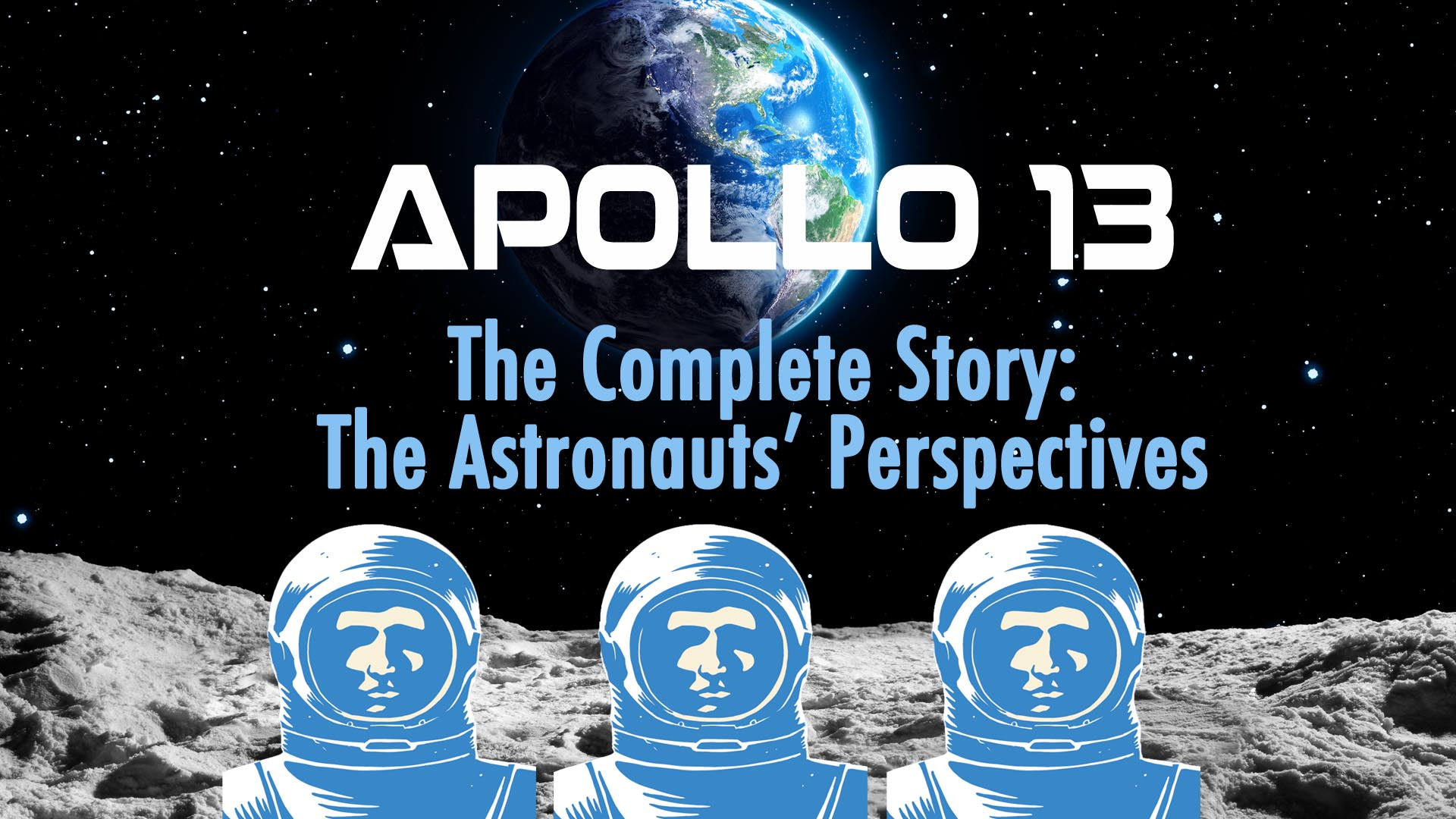 Apollo 13: The Complete Story: The Astronauts' Perspectives -