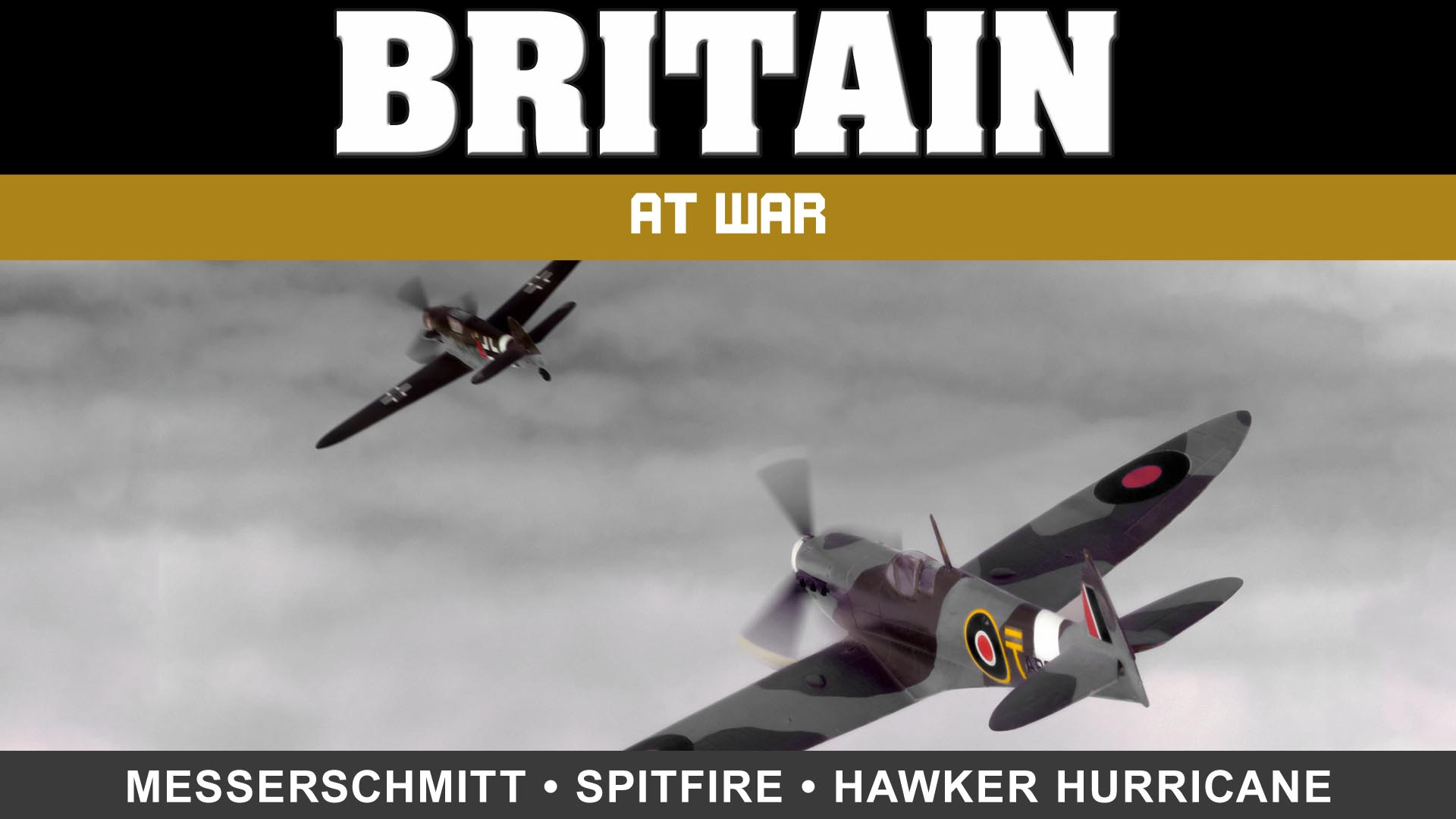 Britain at War: Messerschmidt, Spitfire, and Hawker Hurricane -