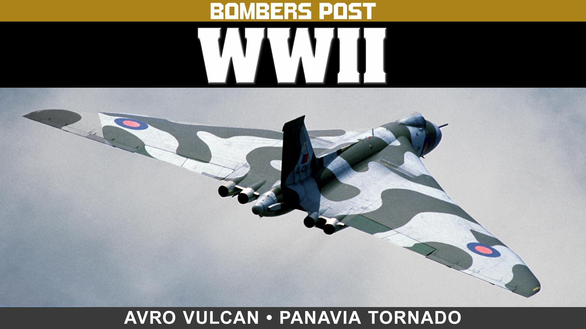 Bombers Post WWII: Avro Vulcan and Panavia Tornado -