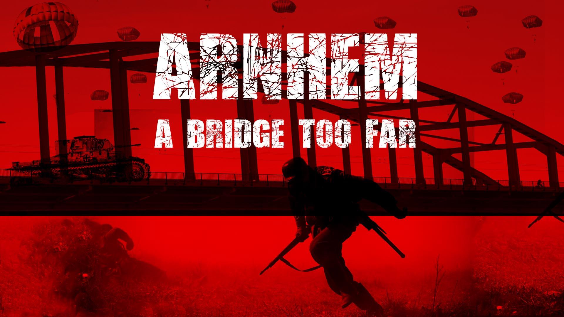 Arnhem: A Bridge Too Far -